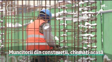 Muncitorii din construcții, chemați acasă