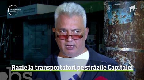 Razie printre transportatori pe străzile Capitalei