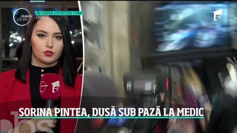 Sorina Pintea, dusă sub pază la medic