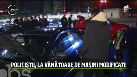 Polițiștii, la vânătoare de mașini modificate