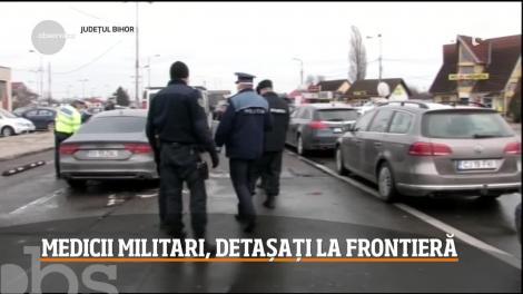 Medici militari, detașați la frontieră