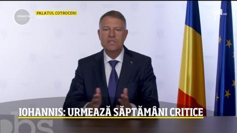 Președintele Klaus Iohannis, noi declarații: Urmează săptămâni critice