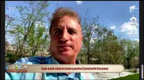 Cum arată viața în izolare pentru Constantin Enceanu: Am foarte mult de muncă în perioada asta!