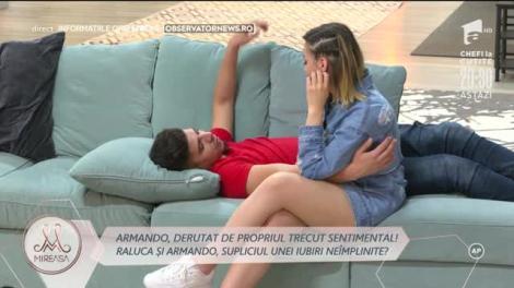 Armando, derutat de propriul trecut sentimental! Raluca și Armando, supliciul unei iubirii neîmplinite?
