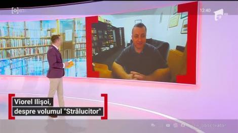 """Viorel Ilișoi, fost jurnalist, despre lansarea volumului său """"Strălucitor"""""""