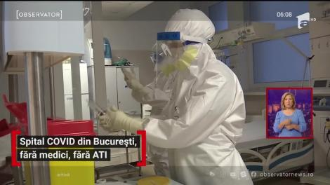Spitalul Covid din București, fără medici, fără ATI