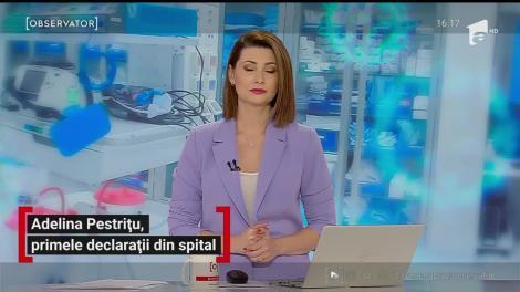Adelina Pestrițu, primele declarații din spital după ce a fost infectată cu COVID-19