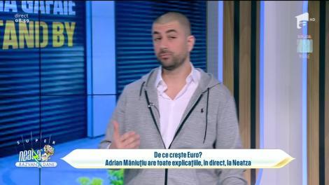 De ce crește Euro? Adrian Măniuțiu are toate explicațiile, în direct, la Super Neatza