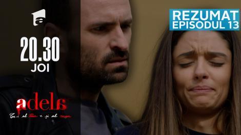 Adela - Rezumatul episodului 13