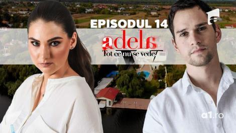 Adela – Tot ce nu se vede   Episodul 14