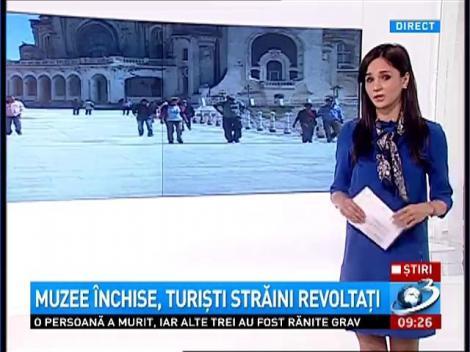 Muzee închise, turişti străini revoltaţi