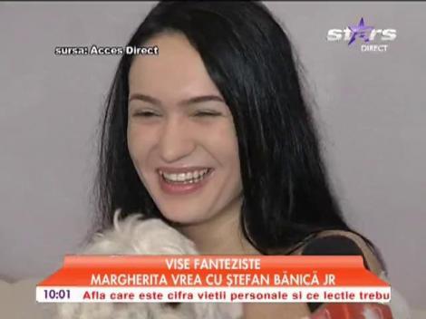 Vise fanteziste, Margherita vrea cu Ştefan Bănică JR