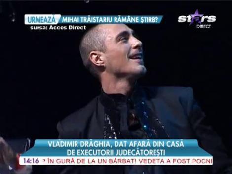 Vladimir Drăghia, dat afară din casă