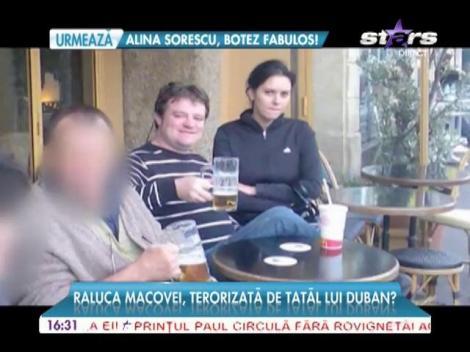 Raluca Macovei, terorizată de tatăl lui Duban