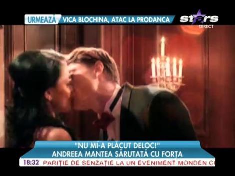 Andreea Mantea, sărutată cu forţa