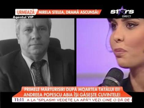 Primele mărturisiri ale Andreei Popescu după moartea tătălui ei!