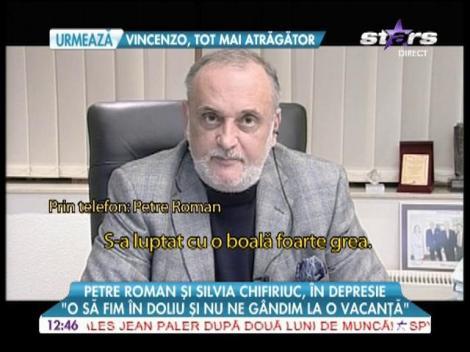 """Petre Roman şi Silvia Chifiriuc, în depresie: """"O să fim în doliu şi nu ne gândim la vacanţă"""""""