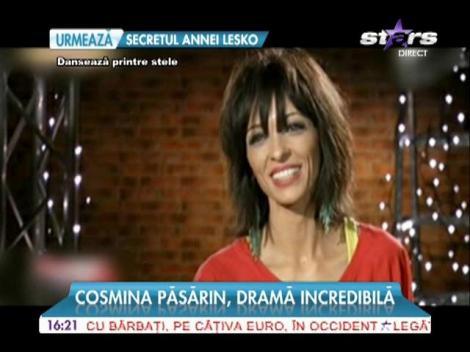 Cosmina Păsărin, dramă incredibilă!