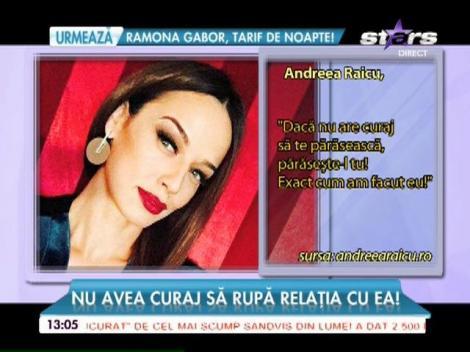 Andreea Raicu l-a părăsit pe cel care nu avea curaj să rupă relaţia cu ea!