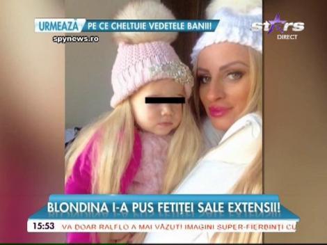 Vrea să facă din fiica ei o păpuşă vie. Sânziana Buruiană i-a pus fetiței extensii de păr