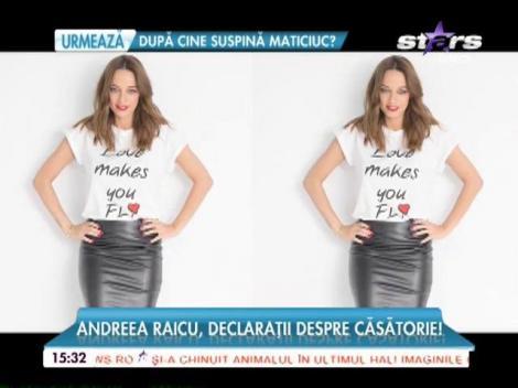 Andreea Raicu recunoaşte. Vrea să se mărite!