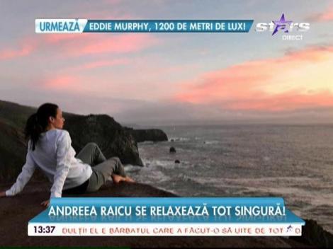 Andreea Raicu se relaxează singură departe de ţară