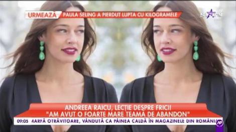 Andreea Raicu, lecție despre frici!