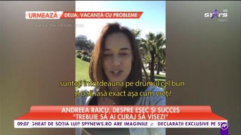 """Andreea Raicu, despre eșec și succes: """"Sunt un om foarte încăpăţânat!"""""""