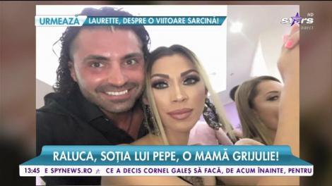 Raluca, soţia lui Pepe, o mamă grijulie!