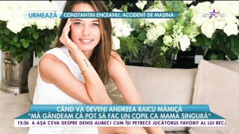 Andreea Raicu are dubii dacă va fi o mamă bună