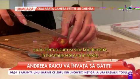 Andreea Raicu vă învață să gătiți