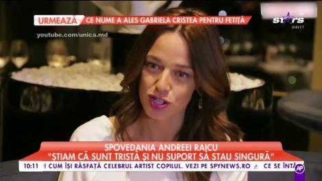 """Spovedania Andreei Raicu: """"Știam ca sunt tristă și nu suport să stau singură"""""""
