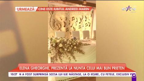 Elena Gheorghe, prezentă la nunta celui mai bun prieten