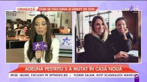 Adelina Pestrițu s-a mutat în casă nouă