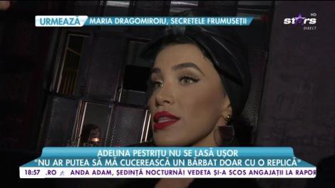 """Adelina Pestrițu nu se lasă ușor: """"Un bărbat trebuie să stea foarte mult după capul meu"""""""