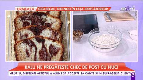 """Chef Ralu pregătește """"Chec de post cu nuci"""""""