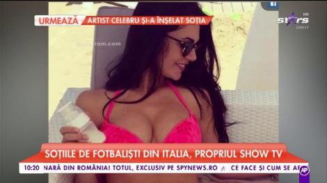 Soțiile de fotbaliști din Italia au propriul lor show TV. Acestea apar în fiecare săptămână pe micul ecran