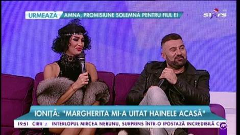 """Ionuță: """"Margherita mi-a uitat hainele acasă"""""""