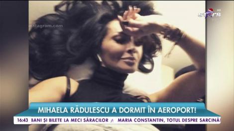 Mihaela Rădulescu a ajuns să doarmă în aeroport!