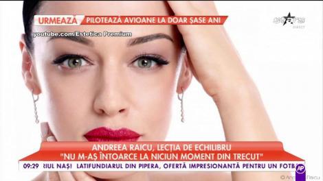 """Andreea Raicu, lecția de echilibru: """"Sunt multe lucruri care mă fac fericită"""""""