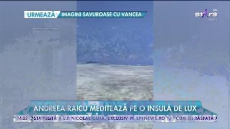 """Andreea Raicu se laudă cu imagini din vacanță: """"Îmi doresc foarte multă liniște"""""""