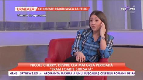"""Nicole Cherry, despre cea mai grea perioadă: """"Eram foarte stresată"""""""