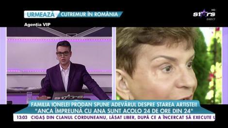 """Familia Ionelei Prodan spune adevărul despre starea artistei: """"Anca și Ana sunt acolo 24 din 24"""""""
