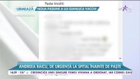 """Andreea Raicu, de urgență la spital înainte de Paște: """"Este important să PREȚUIM fiecare clipă!"""