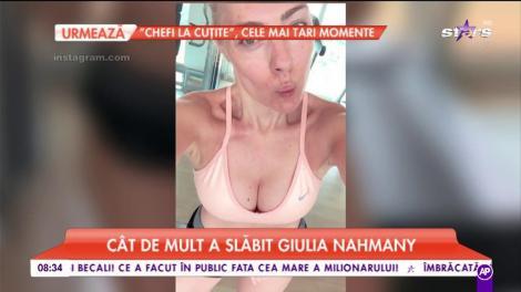 Cât de mult a slăbit Giulia Nahmany