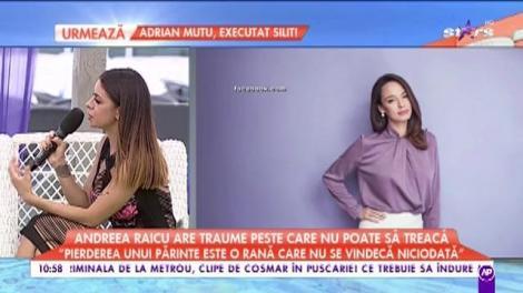 Andreea Raicu are traume din copilărie peste care nu poate să treacă
