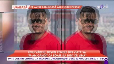 """Liviu Vârciu, despre femeile din viața lui: """"Eu nu știu cum au stat fetele cu mine"""""""