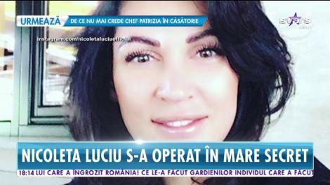 Nicoleta Luciu s-a operat în mare secret
