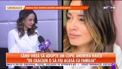 """Când vrea să adopte un copil Andreea Raicu: """"Timp de 10 ani am avut grijă de o fetiță"""""""