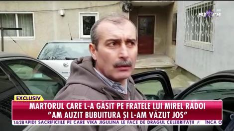 """Primele declarații ale martorului care l-a găsit pe fratele lui Mirel Rădoi: """"Încerca să se miște, dar nu putea"""""""